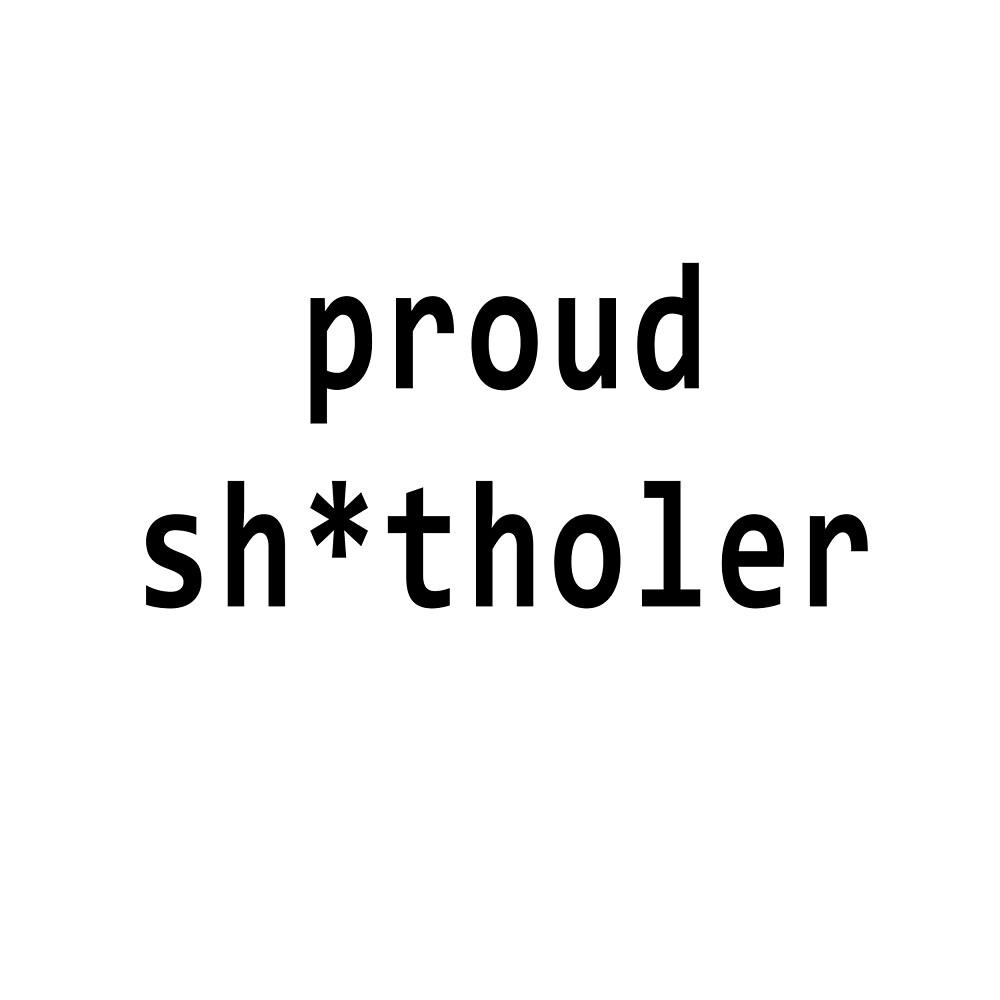 proud sh*tholer by fuzzyfunny