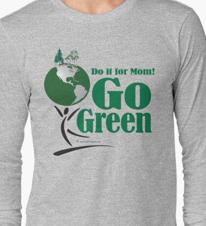 Go Green - Do it for Mom (Earth) T-Shirt