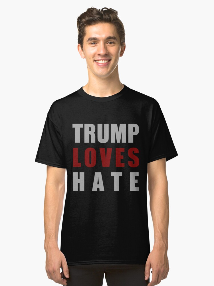 Trump Loves Hate (dark) Classic T-Shirt Front