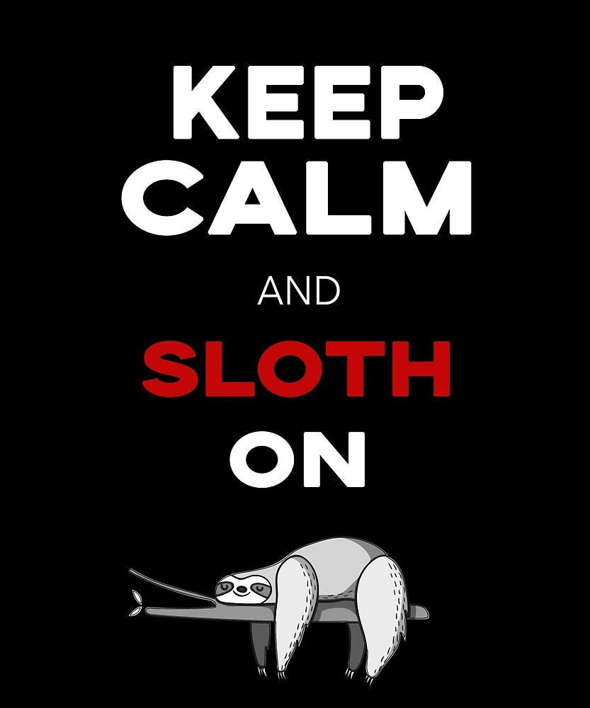 Keep Calm And Sloth On. by STYLESYNDIKAT