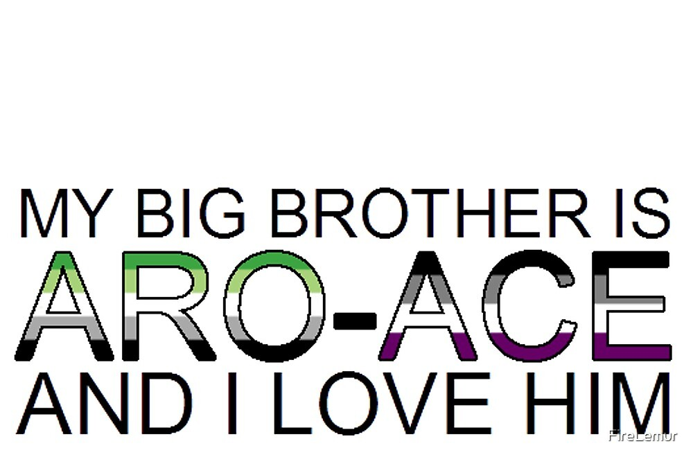 My big brother is aro-ace and I love him by FireLemur