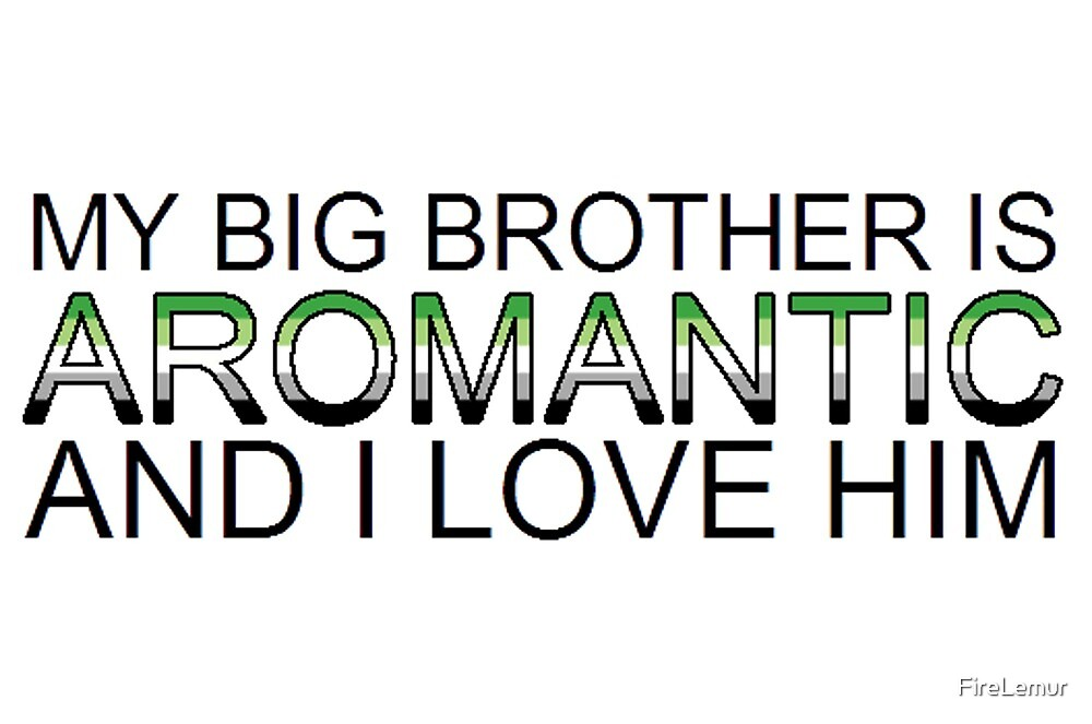 My big brother is aromantic and I love him by FireLemur