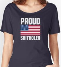 Proud Shitholer from Shithole Countries T Shirt Women's Relaxed Fit T-Shirt