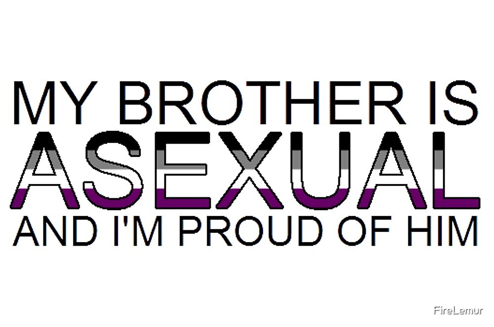 My brother is asexual and I am proud of him by FireLemur