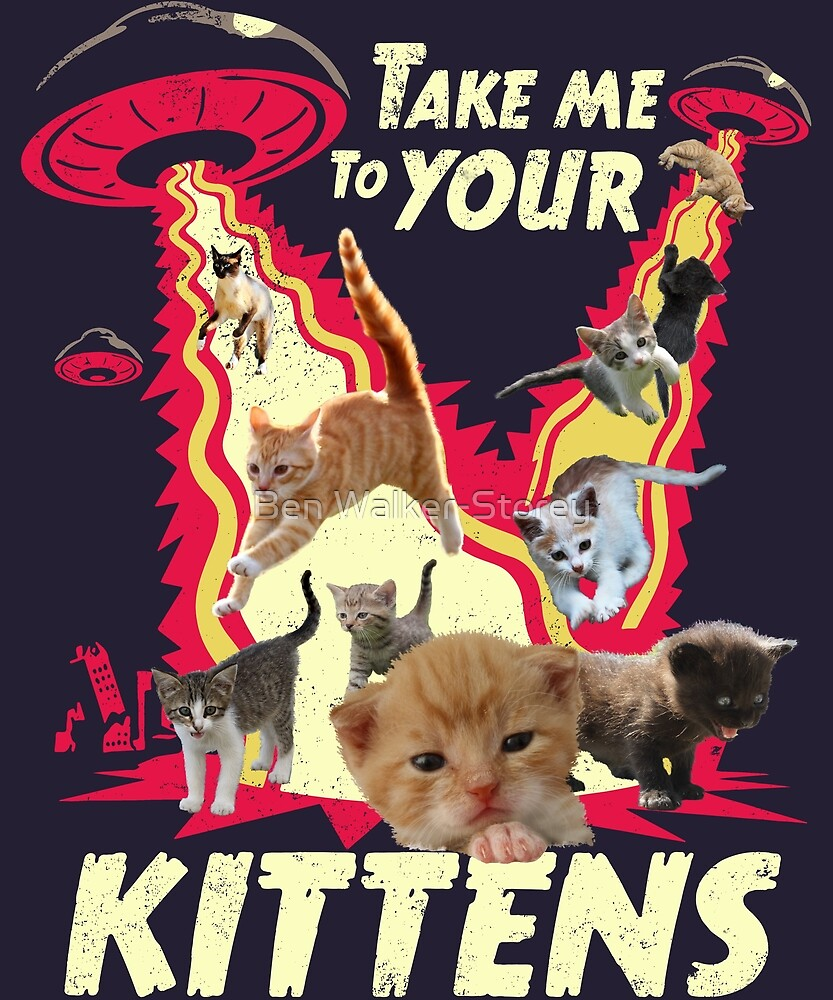Take Me To Your Kittens - Funny UFO Invasion by Ben Walker Storey