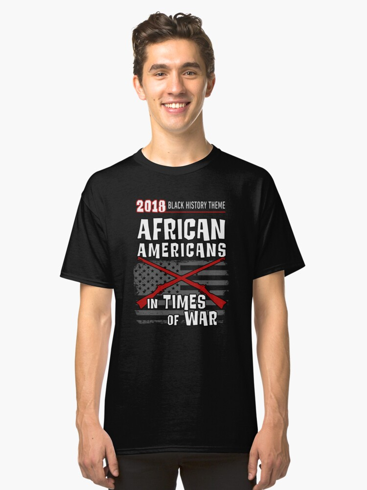 2018 African Americans in Times of War Theme T-shirt Classic T-Shirt Front