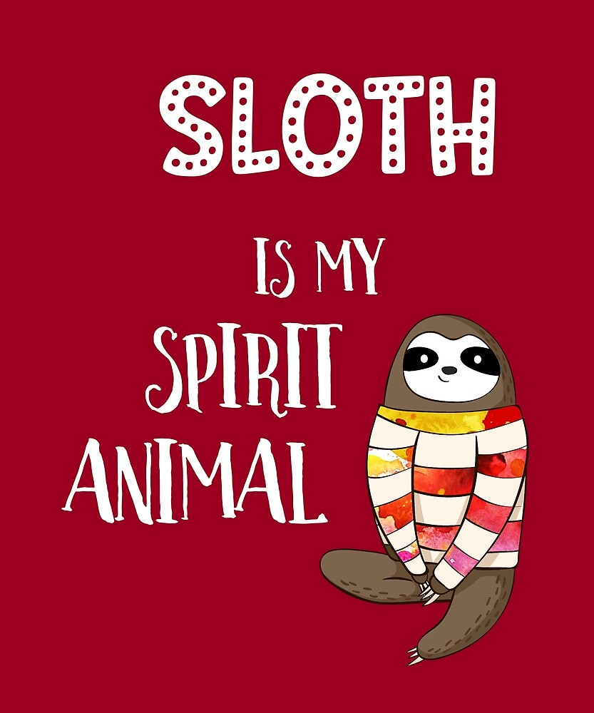 Sloth Is My Spirit Animal. by STYLESYNDIKAT