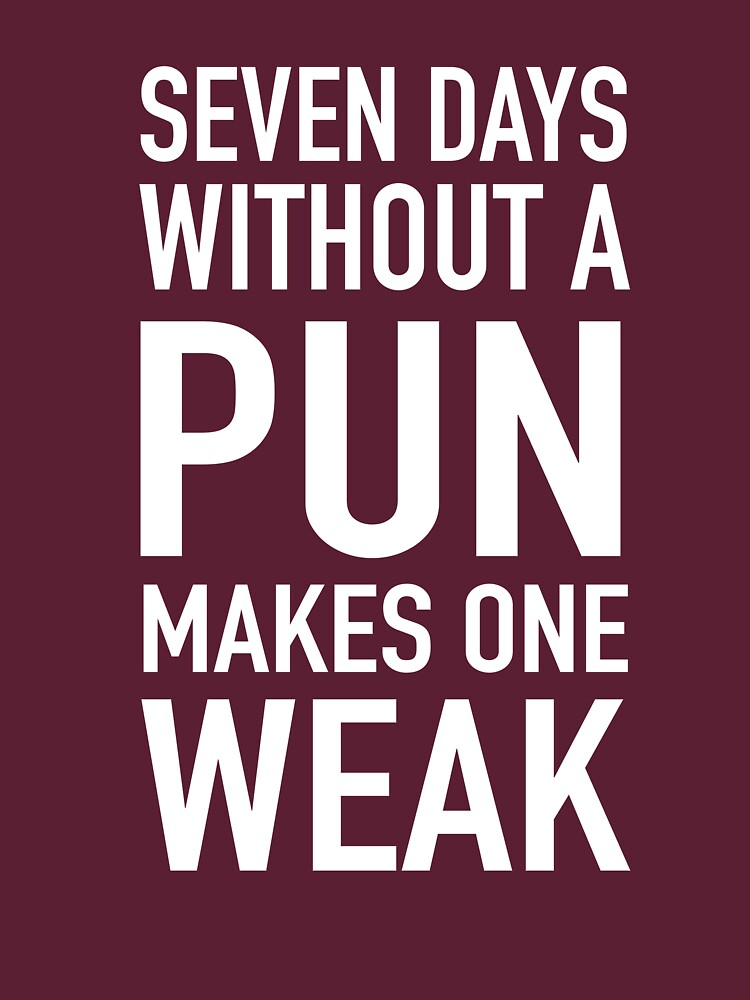 Seven Days Without A Pun Makes One Weak by wondrous