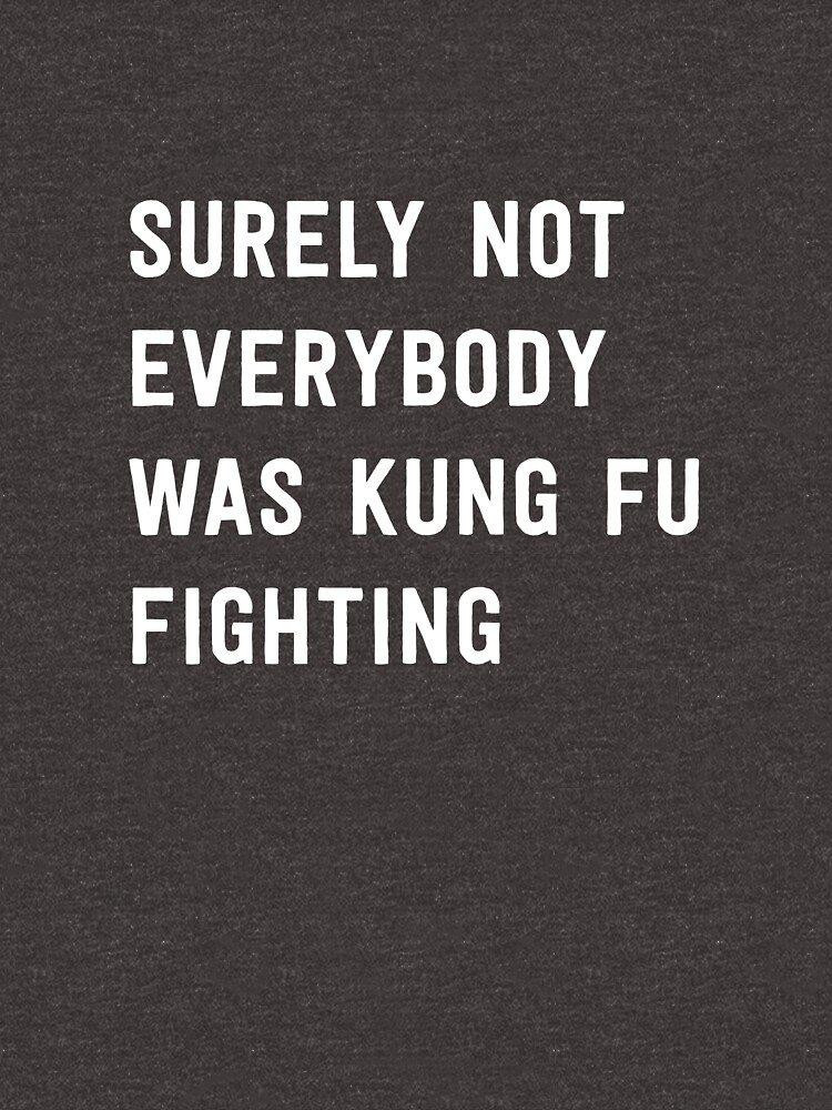 Surely Not Everybody Was Kung Fu Fighting... by wondrous