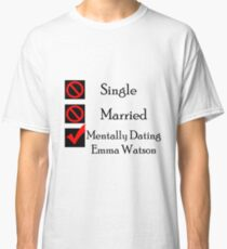 Mentally Dating Emma Watson Classic T-Shirt