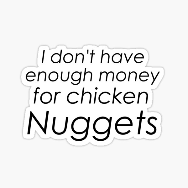 I dont have enough money for chicken nuggets Sticker