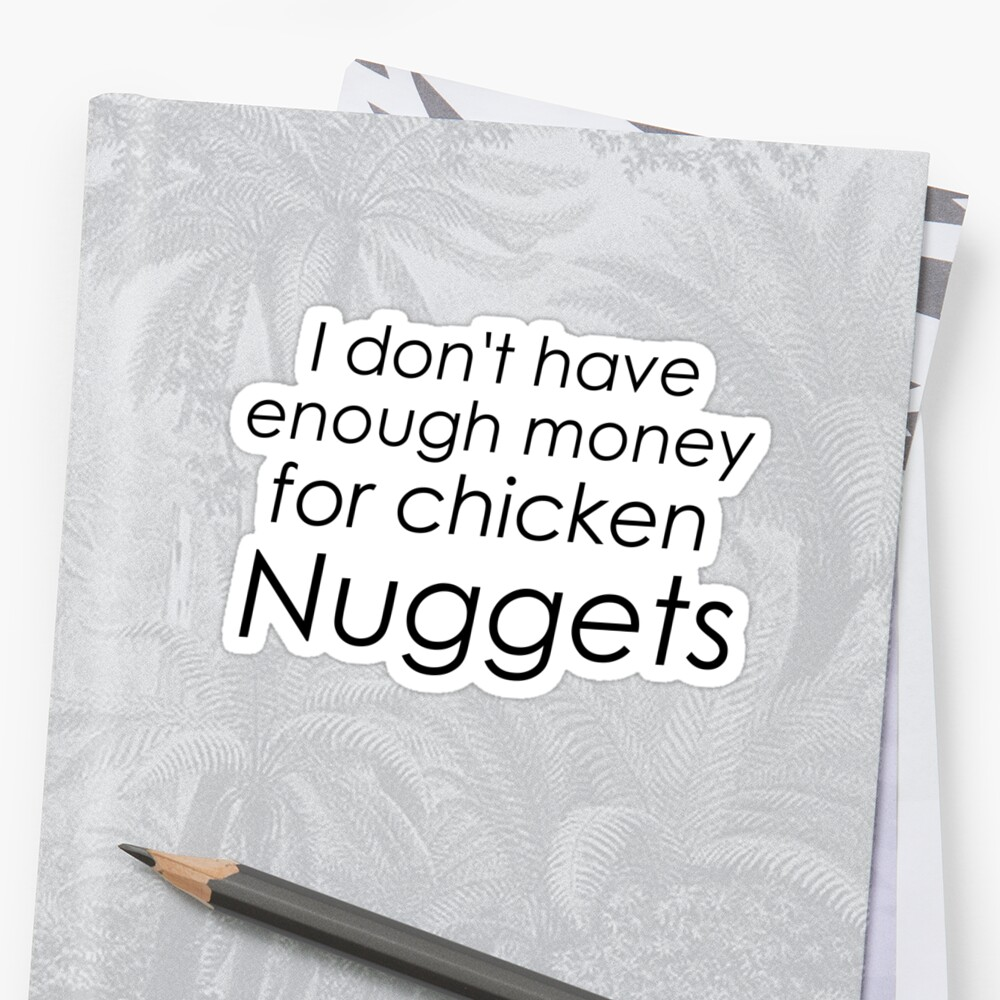 I dont have enough money for chicken nuggets by adigiuseppe