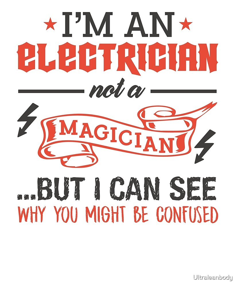 Electrician Not A Magician by Ultraleanbody