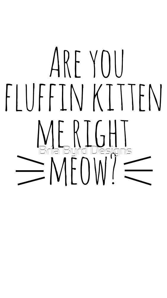 Fluffin Kitten by Bria Byrd Designs