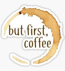 But First Coffee Stain Design Sticker Sticker