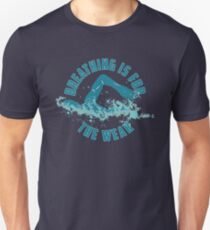 Breathing Is For The Weak - Funny Swimming Pun Gift Slim Fit T-Shirt