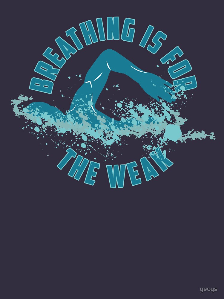Breathing Is For The Weak - Funny Swimming Pun Gift by yeoys