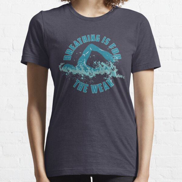 Breathing Is For The Weak - Funny Swimming Pun Gift Essential T-Shirt