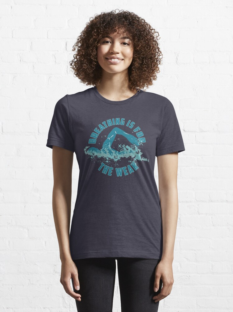 Alternate view of Breathing Is For The Weak - Funny Swimming Pun Gift Essential T-Shirt