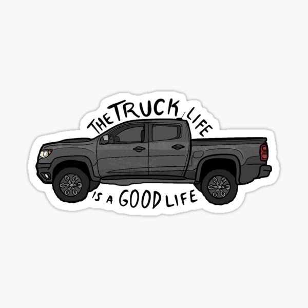 The Truck Life is a Good Life (Chevy Colorado) Sticker
