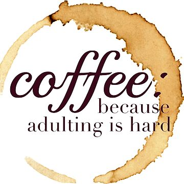 Coffee Because Adulting is Hard Design by cea010