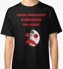 ANIMAL AGRICULTURE IS DESTROYING OUR PLANET Classic T-Shirt