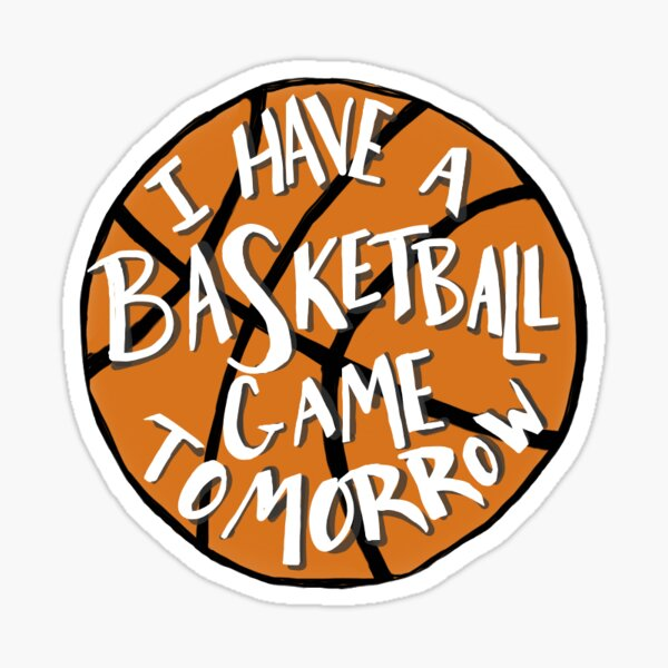 I Have a Basketball Game Tomorrow Sticker