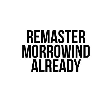 Remaster Morrowind Already by GamerSpeak