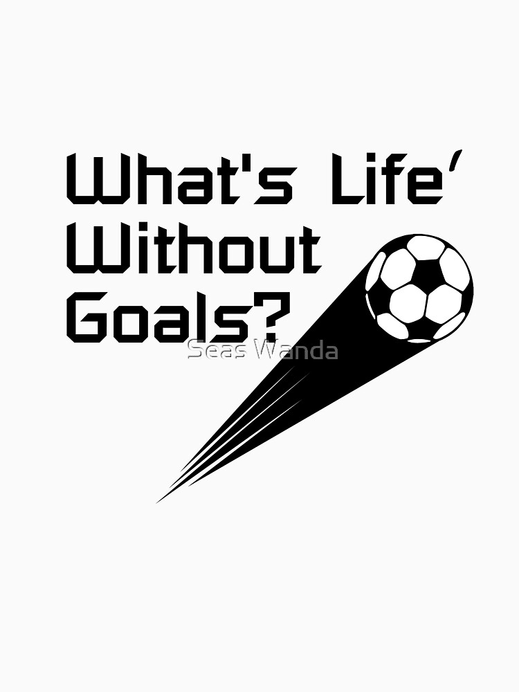 What's Life Without Goals Soccer Playe Funny Gift by macshoptee
