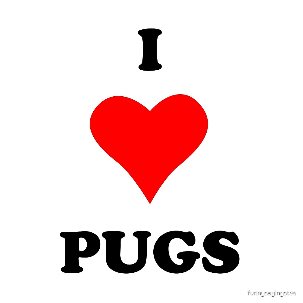 I Love Heart Pugs Funny Quotes Sayings  by funnysayingstee