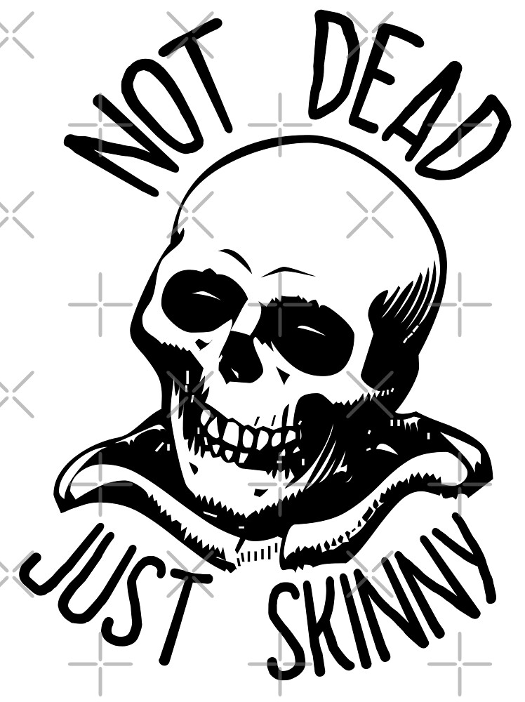 Not Dead Just Skinny by theboy2017