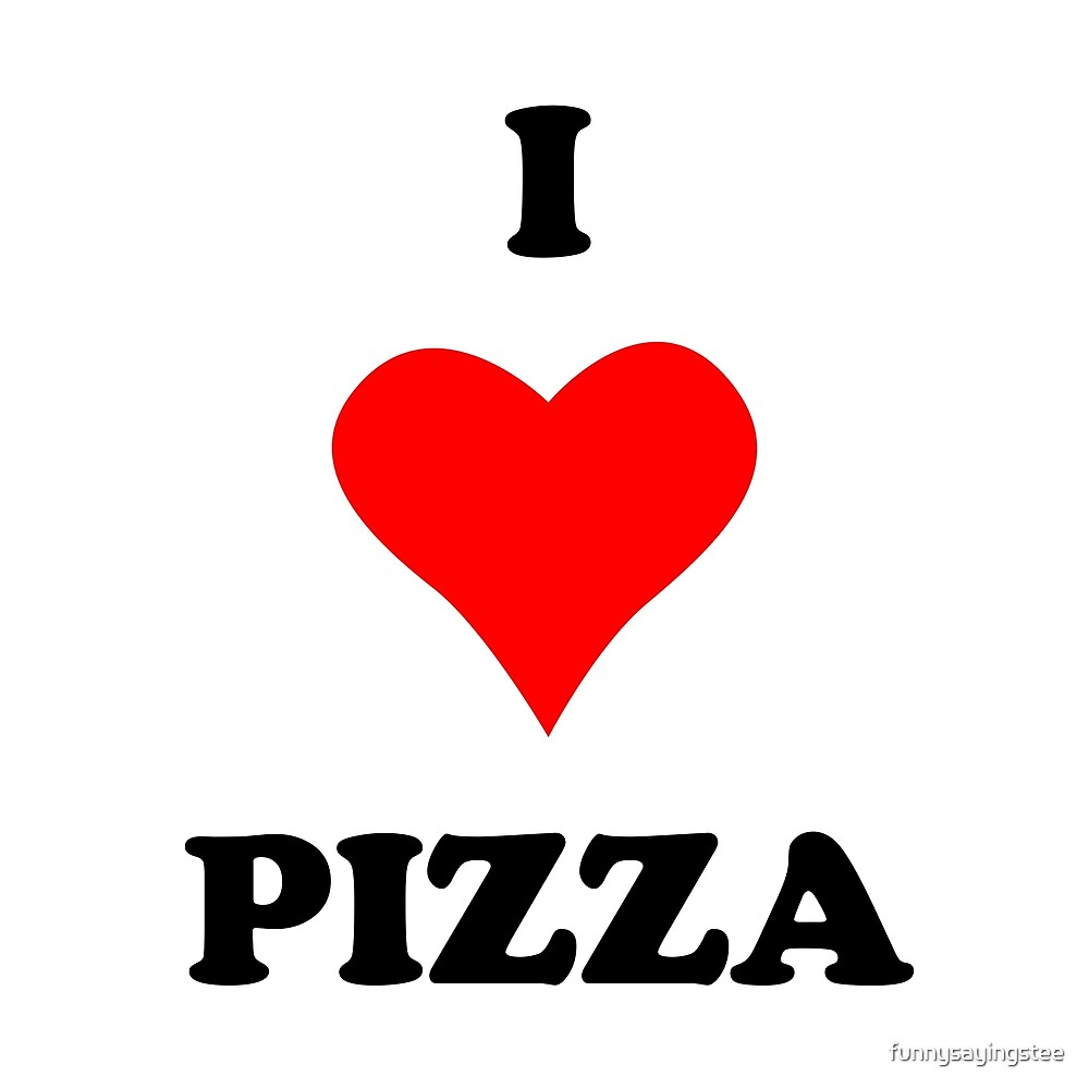 I Love Heart Pizza Funny Sayings Quote  by funnysayingstee