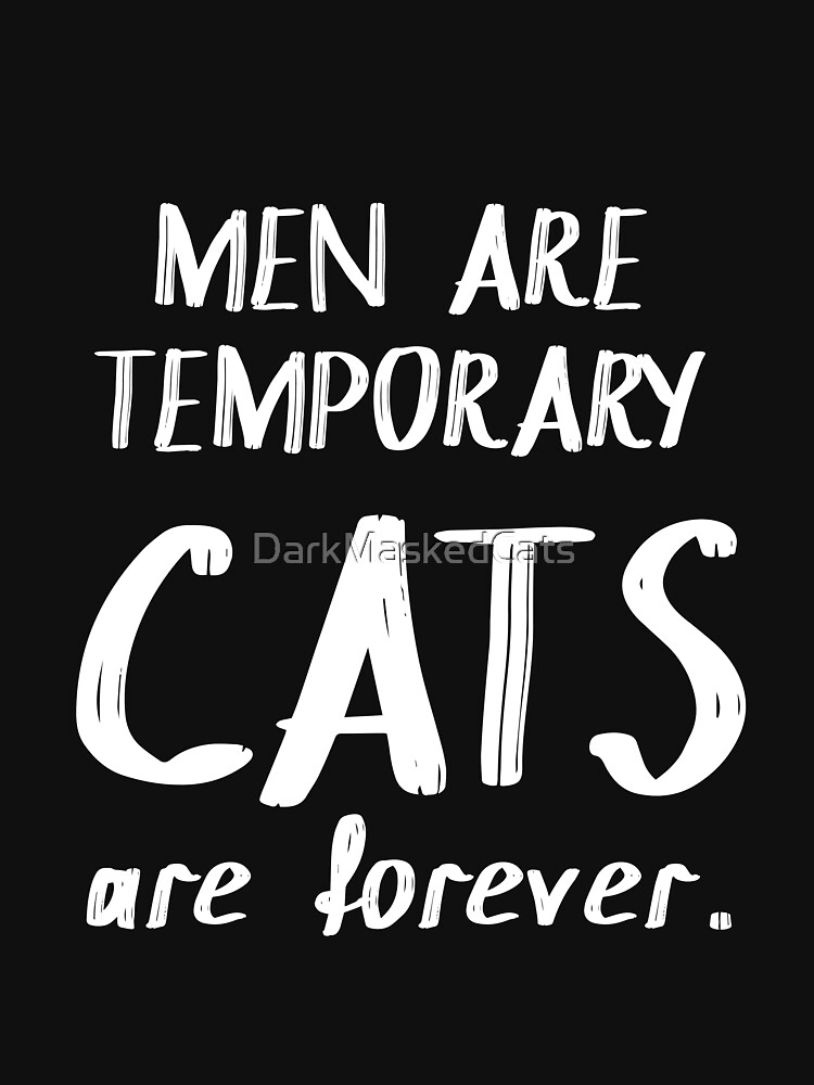 Men are temporary cats are forever by DarkMaskedCats