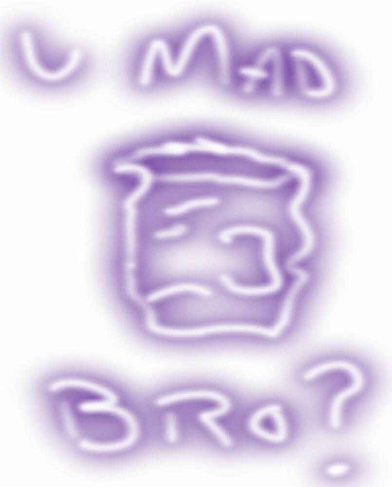 U Mad Bro by PlaneIgnerints