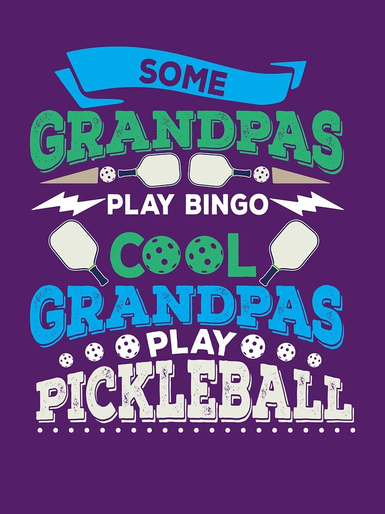 Some Grandpas Play Bingo Cool Grandpas Play Pickleball T-Shirt by BitterOranges