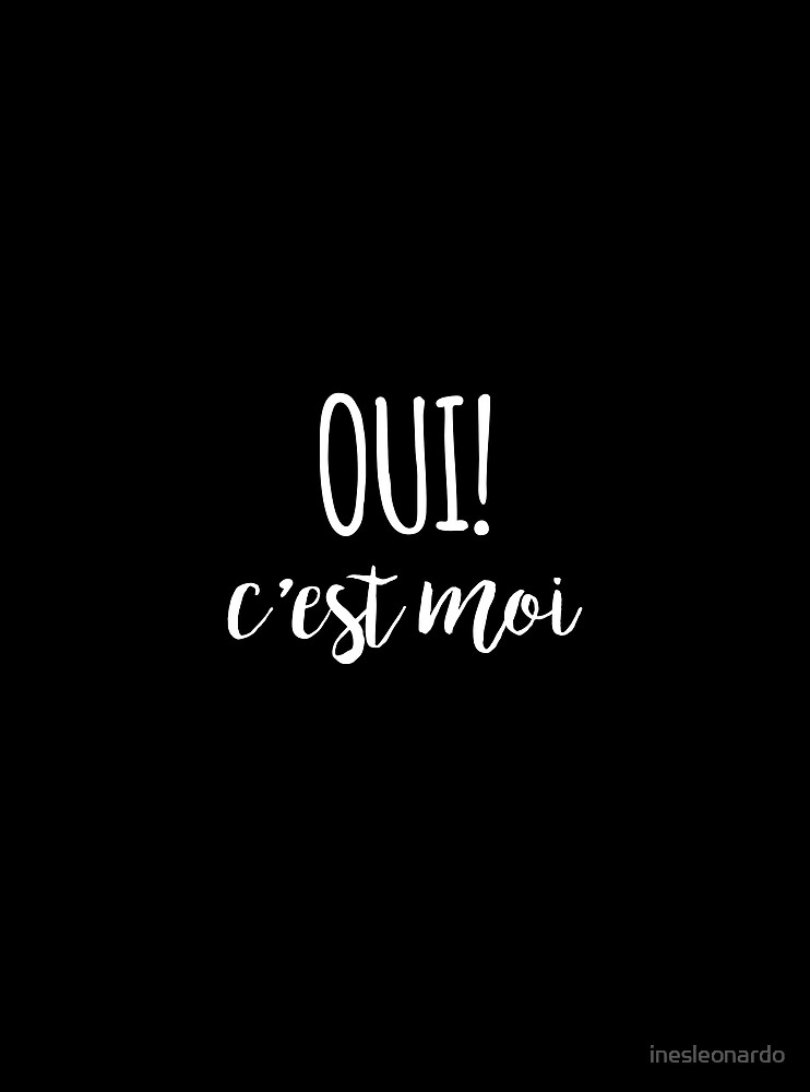 Oui, c'est moi French quote by inesleonardo