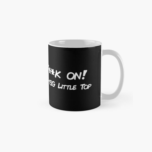 """""""Carry the F**k on!"""" -1SG Little Top Classic Mug"""