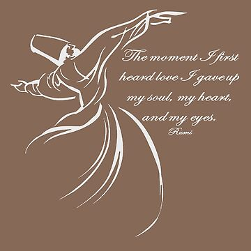 The Moment I First Heard Love I Gave Up My Soul Rumi Quote by taiche