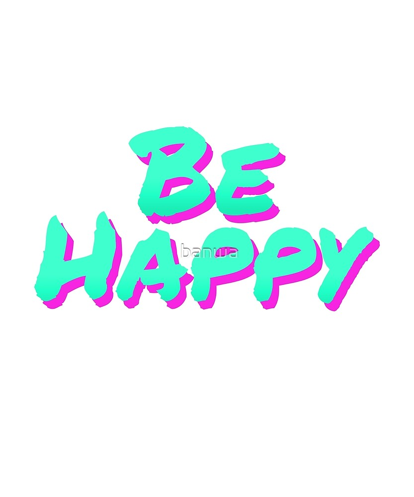 Be Happy Vintage Retro 80's Throwback Neon by banwa