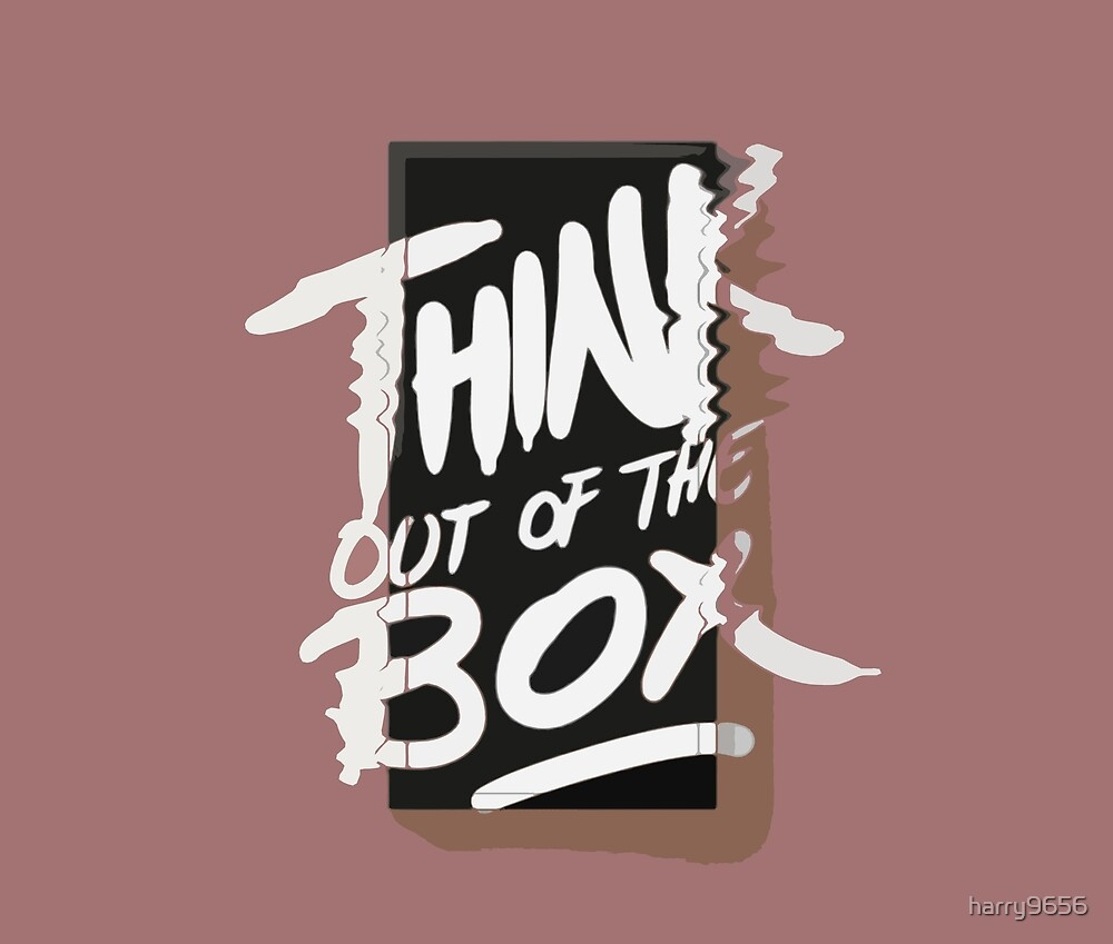 Think outside of the box by harry9656