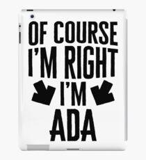 I'm Right I'm Ada Sticker & T-Shirt - Gift For Ada iPad Case/Skin