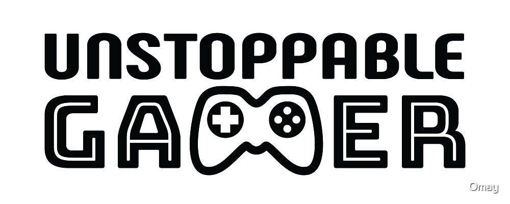 Unstoppable Gamer - Black by Omay
