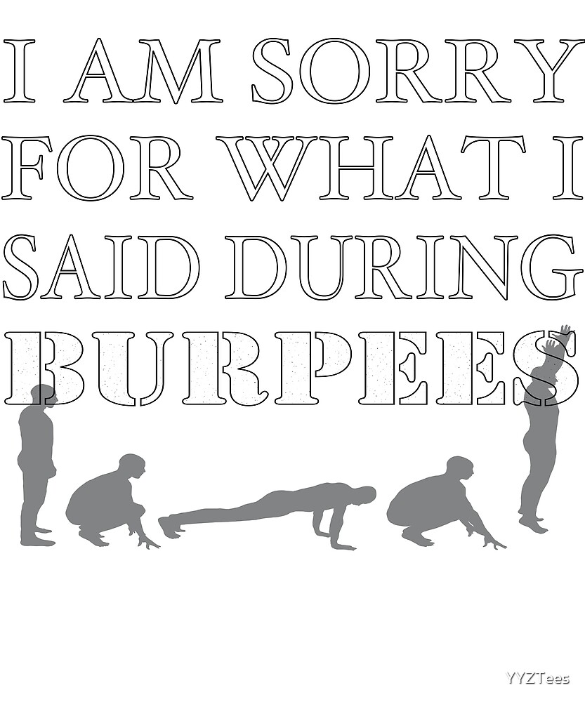 I Am Sorry For What I Said During Burpees Fitness by YYZTees