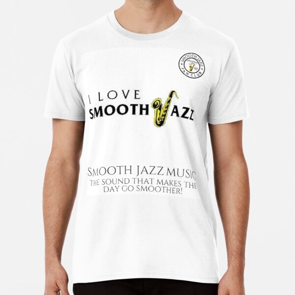 I Love Smooth Jazz 3 Fan Club white shirt 578 Premium T-Shirt