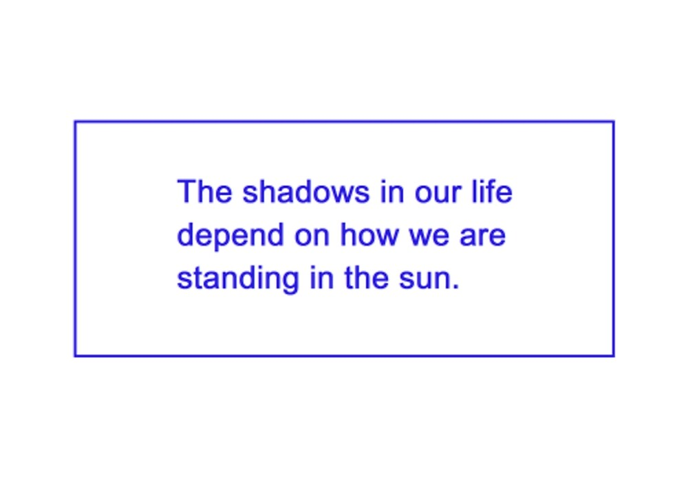 the shadows in our life depend on how we are standing in the sun by houndbabey