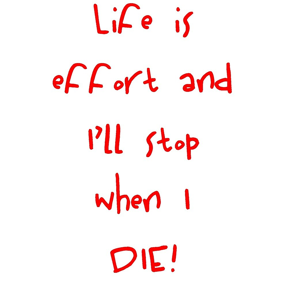 Life is effort  by Daywalker and  Lindy