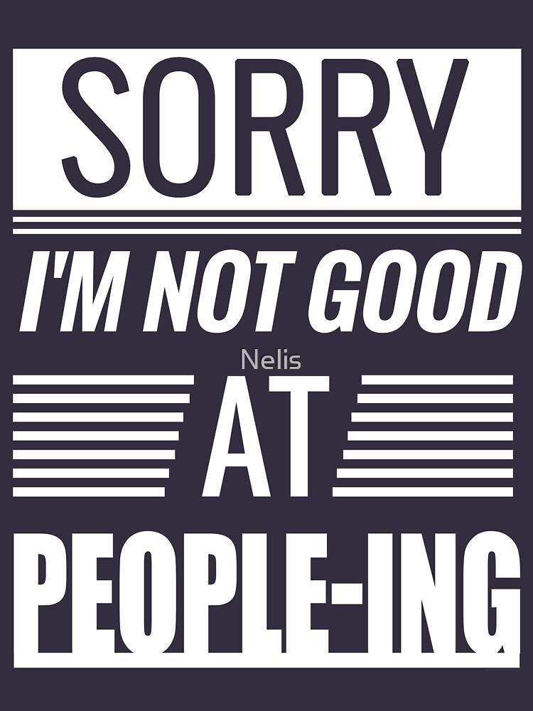 Sorry I'm Not Good At People-ing Hi I'm Awkward by Nelis