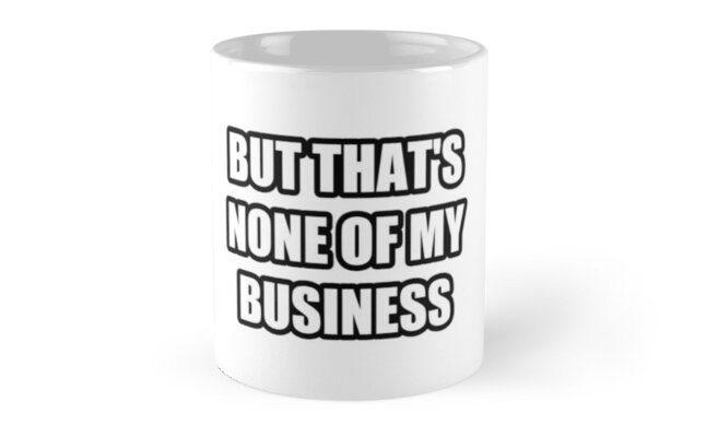 Kermit Tea Sipping Mug - But That's None Of My Business by JackHammerShirt