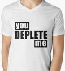You Deplete Me sassy Sarcastic Relationship Men's V-Neck T-Shirt