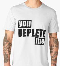 You Deplete Me sassy Sarcastic Relationship Men's Premium T-Shirt